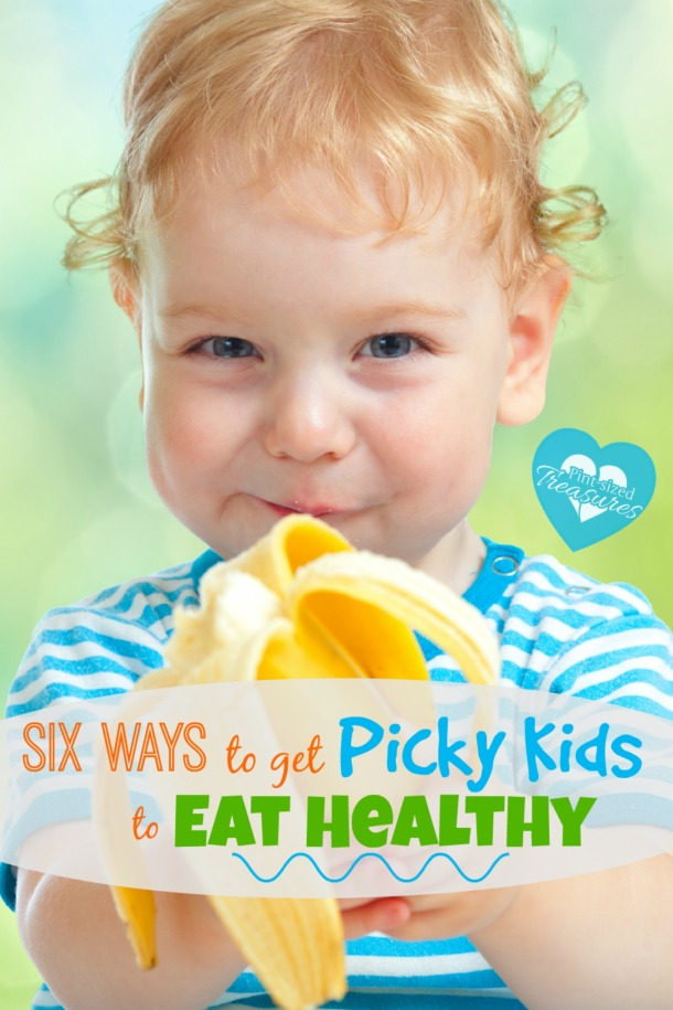 6 Ways to Get Picky Kids to Eat Healthy » Pint-sized Treasures